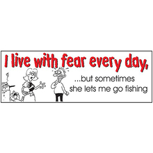 AFN I Live With Fear Every Day, ?but sometimes she lets me go fishing Sticker