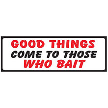 AFN Good Things Come To Those Who Bait Fun Sticker