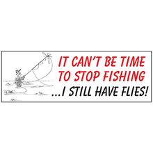 AFN It Can't Be Time To Stop Fishing ?I Still Have Flies! Fun Sticker