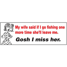 AFN My Wife Said If I Go Fishing One More Time She'll Leave Me. Gosh I Miss Her. Fun Sticker